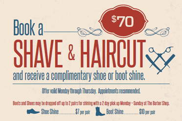 Book a SHAVE & HAIRCUT and receive a complimentary shoe or boot shine.